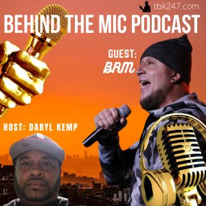Behind the Mic Podcast with Guest BRM