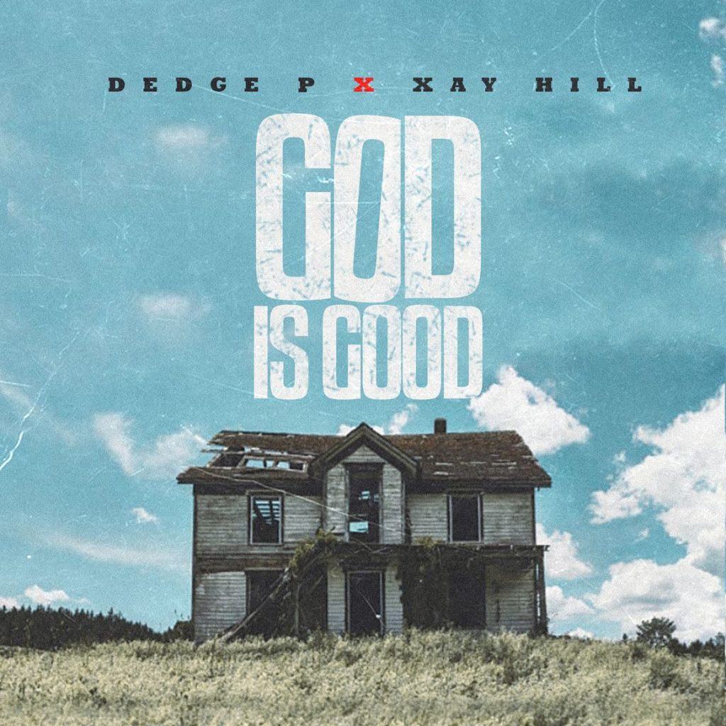 Dedge P - Xay Hill - God Is Good